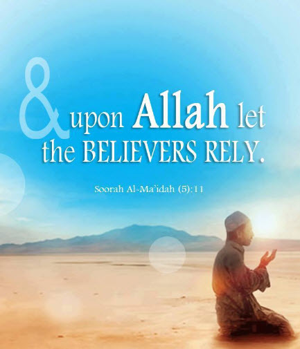 And upon Allaah let the believers rely. Soorah Al-Ma'idah (5):11